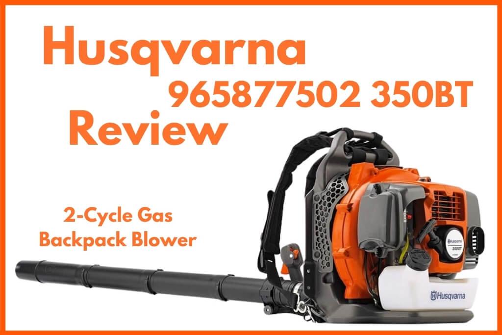 Husqvarna 965877502 350BT Review